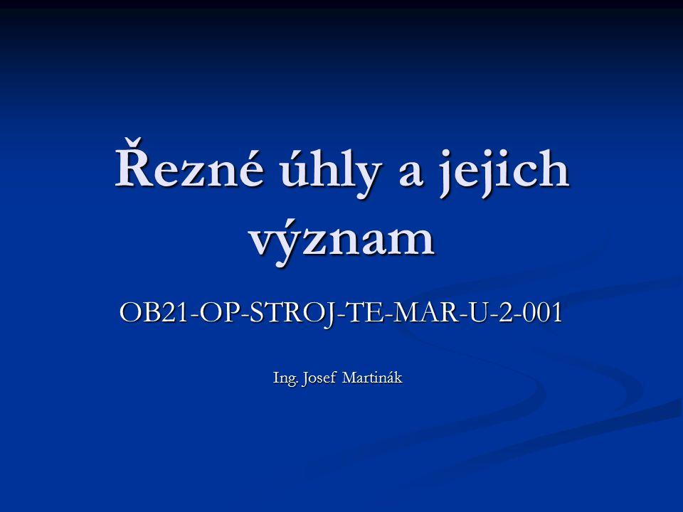 Řezné úhly a jejich význam OB21-OP-STROJ-TE-MAR-U-2-001 Ing. Josef Martinák
