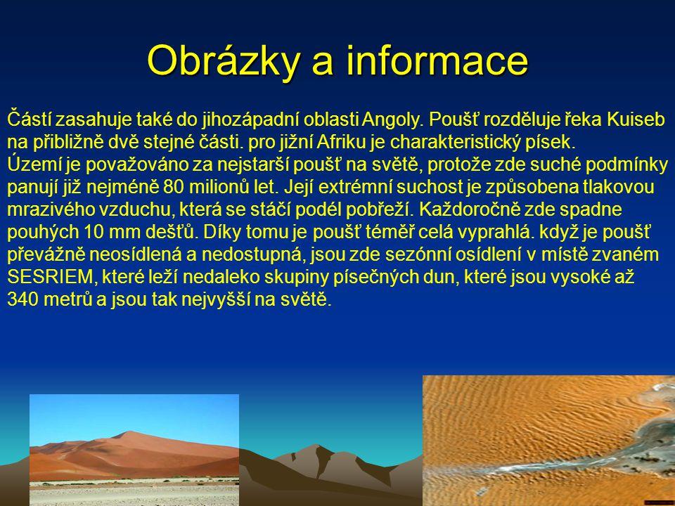 Obrázky a informace Když je poušť převážně neosídlená a nedostupná, jsou zde osídlení v místě zvaném Sesriem, které leží nedaleko skupiny písečných dun, které jsou vysoké až 340 metrů a jsou tak nejvyšší na světě.