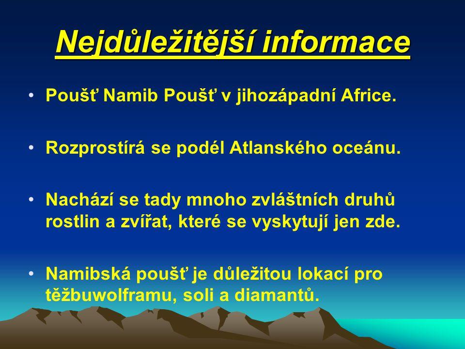 Nejdůležitější informace Poušť Namib Poušť v jihozápadní Africe.