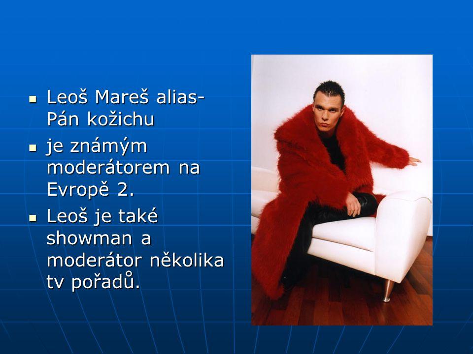 Leoš Mareš alias- Pán kožichu Leoš Mareš alias- Pán kožichu je známým moderátorem na Evropě 2.