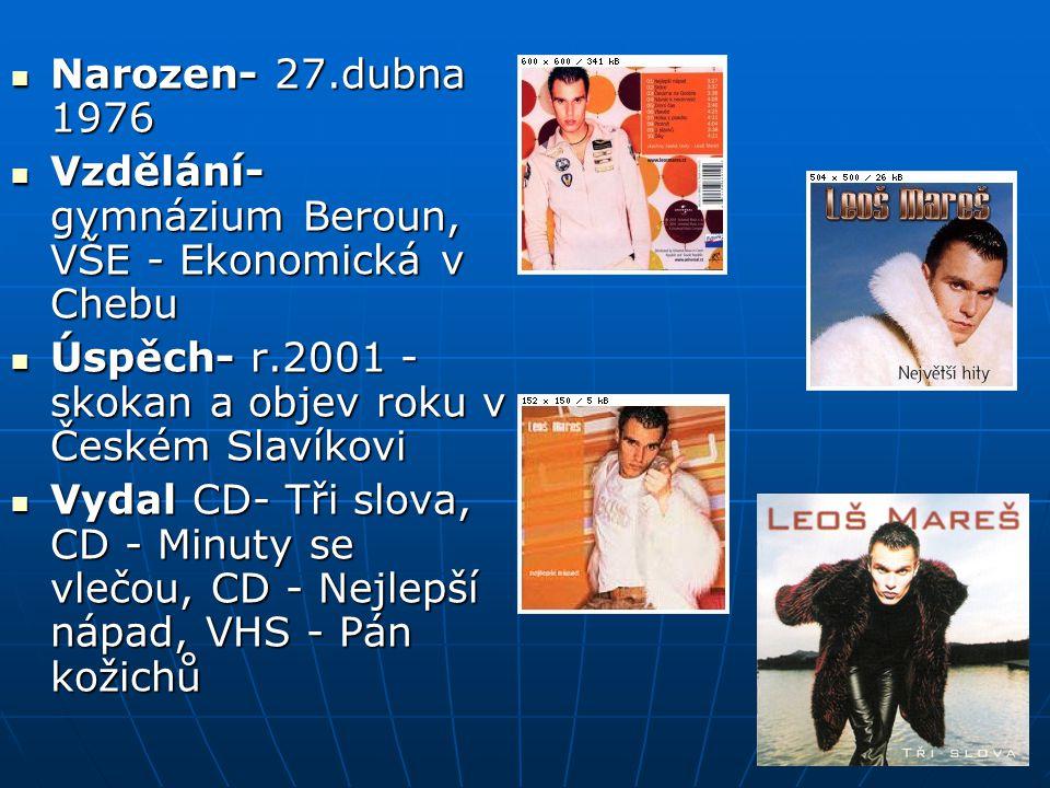 Narozen- 27.dubna 1976 Vzdělání- gymnázium Beroun, VŠE - Ekonomická v Chebu Úspěch- r.2001 - skokan a objev roku v Českém Slavíkovi Vydal CD- Tři slova, CD - Minuty se vlečou, CD - Nejlepší nápad, VHS - Pán kožichů