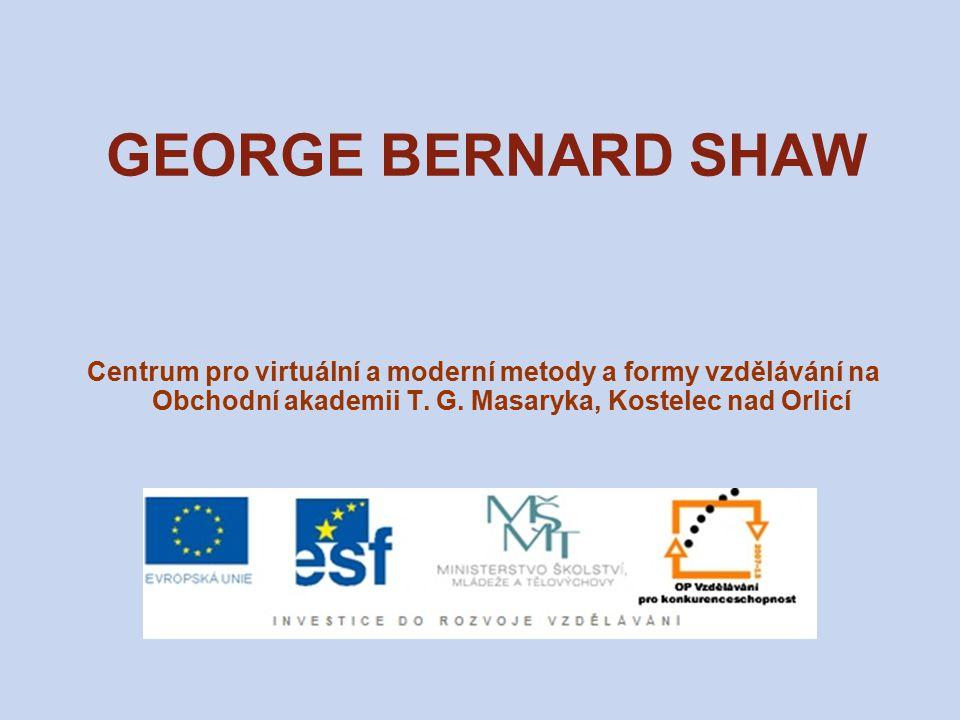 GEORGE BERNARD SHAW Centrum pro virtuální a moderní metody a formy vzdělávání na Obchodní akademii T.