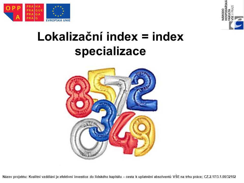 Lokalizační index = index specializace Název projektu: Kvalitní vzdělání je efektivní investice do lidského kapitálu – cesta k uplatnění absolventů VŠ