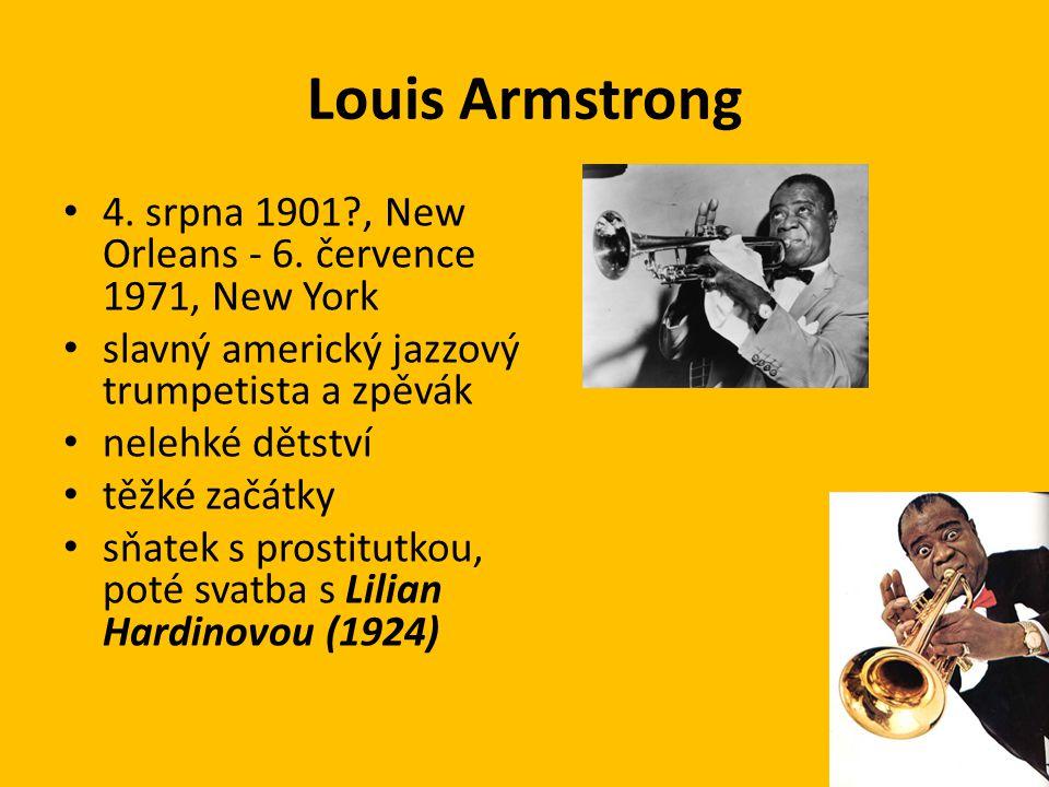 Louis Armstrong 4. srpna 1901?, New Orleans - 6. července 1971, New York slavný americký jazzový trumpetista a zpěvák nelehké dětství těžké začátky sň