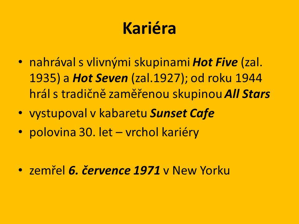 Kariéra nahrával s vlivnými skupinami Hot Five (zal. 1935) a Hot Seven (zal.1927); od roku 1944 hrál s tradičně zaměřenou skupinou All Stars vystupova