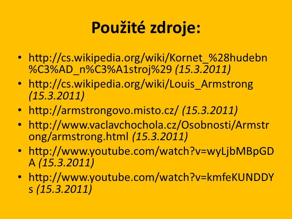Použité zdroje: http://cs.wikipedia.org/wiki/Kornet_%28hudebn %C3%AD_n%C3%A1stroj%29 (15.3.2011) http://cs.wikipedia.org/wiki/Louis_Armstrong (15.3.20