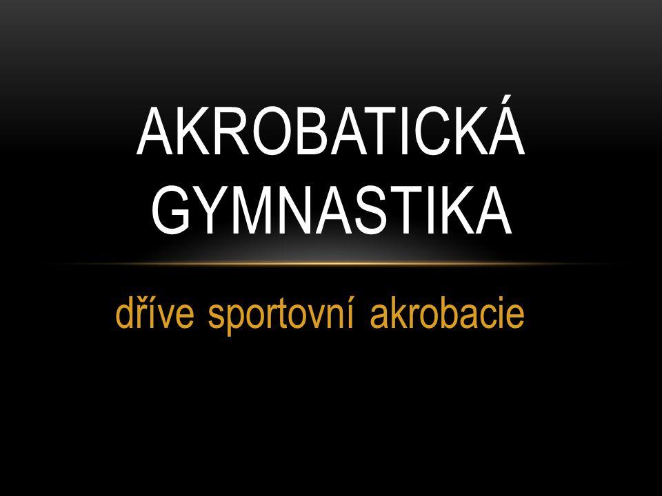 CHARAKTERISTIKA Gymnastická disciplína Síla, flexibilita, odvaha, spolupráce Gymnastický odpružený koberec 12m x 12m Muži, ženy, smíšené Sestavy s hudbou