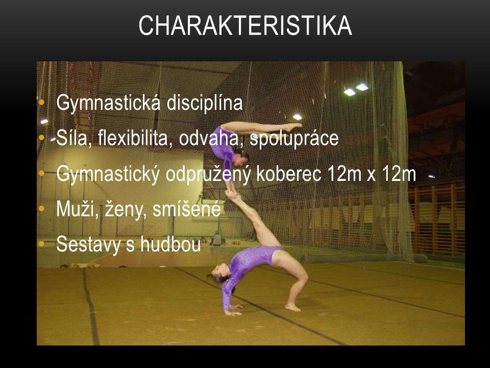 CHARAKTERISTIKA Gymnastická disciplína Síla, flexibilita, odvaha, spolupráce Gymnastický odpružený koberec 12m x 12m Muži, ženy, smíšené Sestavy s hud