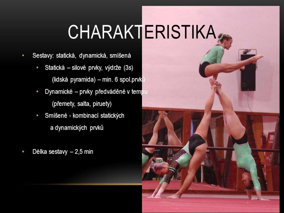 CHARAKTERISTIKA Sestavy: statická, dynamická, smíšená Statická – silové prvky, výdrže (3s) (lidská pyramida) – min. 6 spol.prvků Dynamické – prvky pře