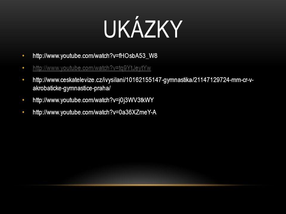 UKÁZKY http://www.youtube.com/watch?v=fHOsbA53_W8 http://www.youtube.com/watch?v=tq9YtJeytYw http://www.ceskatelevize.cz/ivysilani/10162155147-gymnast