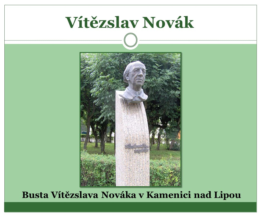Vítězslav Novák Busta Vítězslava Nováka v Kamenici nad Lipou