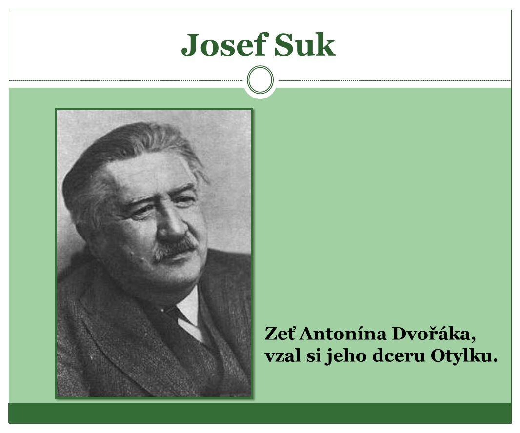Josef Suk Zeť Antonína Dvořáka, vzal si jeho dceru Otylku.