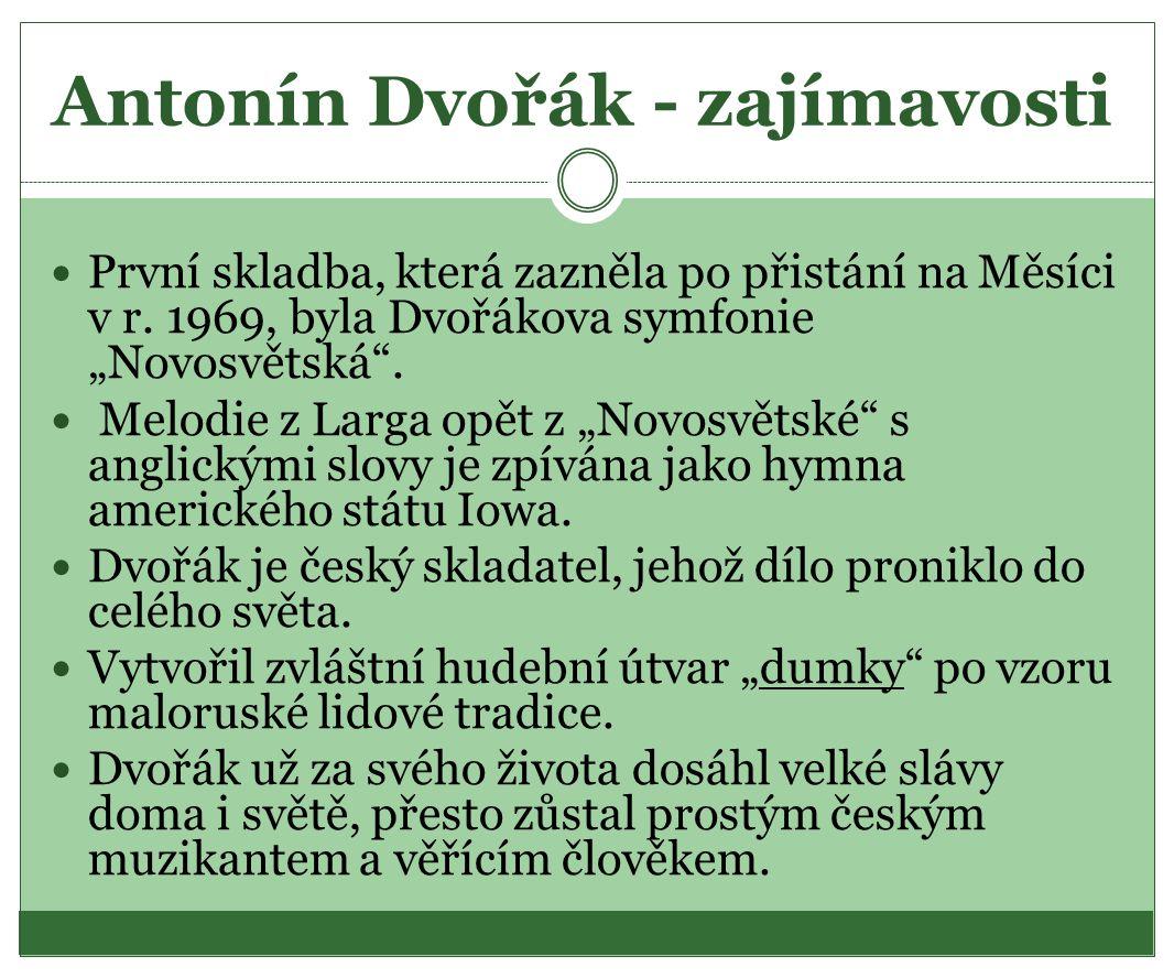 Antonín Dvořák - zajímavosti První skladba, která zazněla po přistání na Měsíci v r.