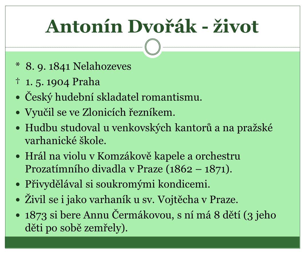 Antonín Dvořák - život * 8. 9. 1841 Nelahozeves † 1.