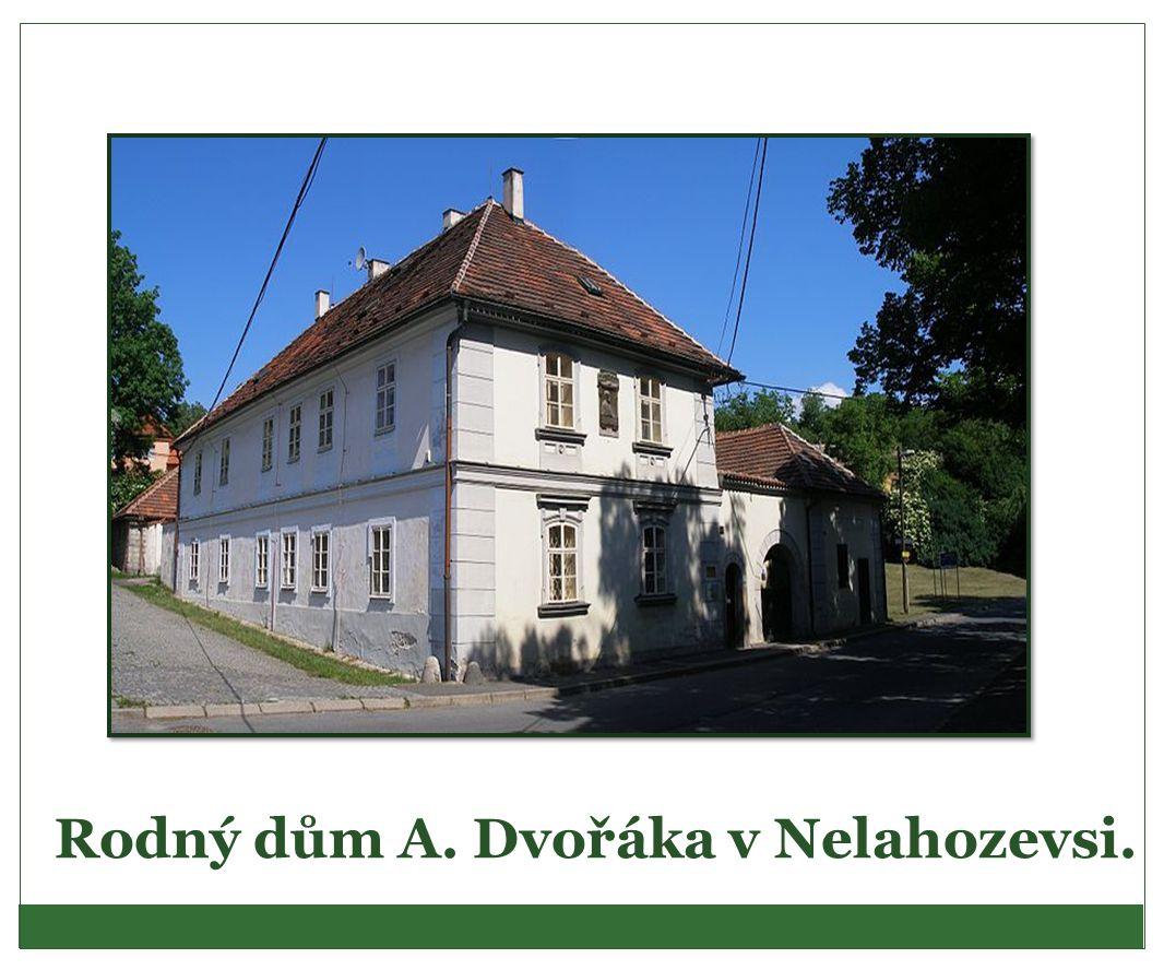 Rodný dům A. Dvořáka v Nelahozevsi.