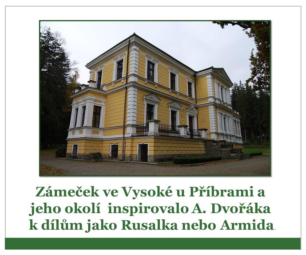 Zámeček ve Vysoké u Příbrami a jeho okolí inspirovalo A. Dvořáka k dílům jako Rusalka nebo Armida.