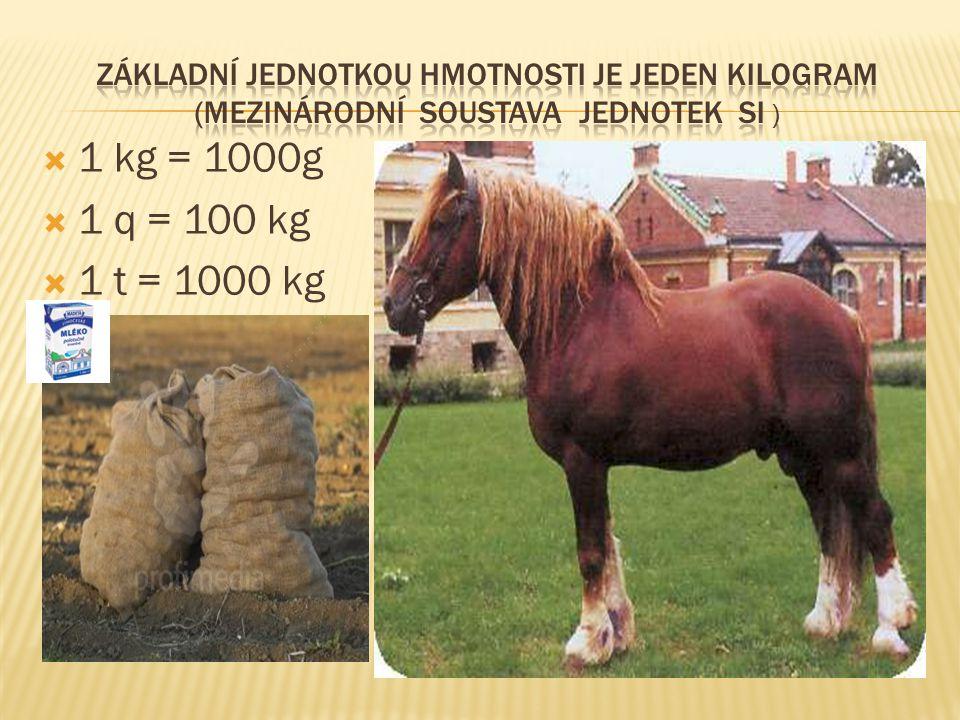  1 kg = 1000g  1 q = 100 kg  1 t = 1000 kg