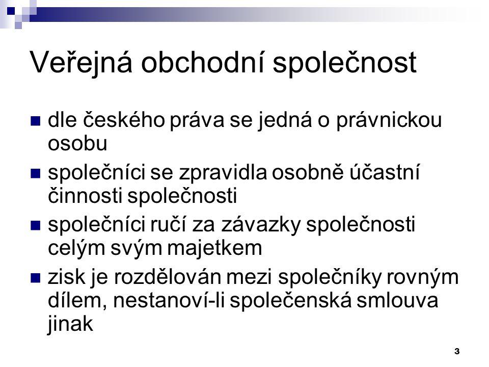 3 Veřejná obchodní společnost dle českého práva se jedná o právnickou osobu společníci se zpravidla osobně účastní činnosti společnosti společníci ruč