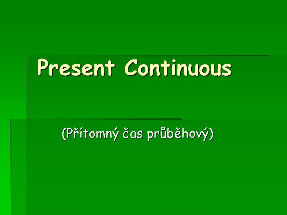Present Continuous (Přítomný čas průběhový)