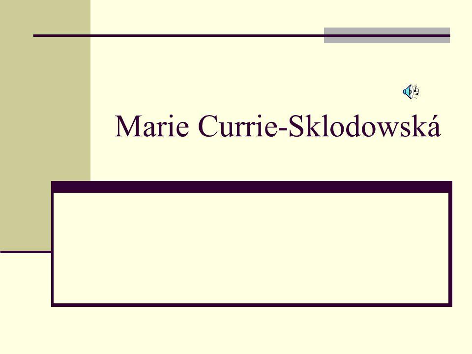 Její život Narozena 7.listopadu 1867 Varšava Otec profesor matematiky,fyziky na gymnáziu 1891 odchod na studie v Paříži Vědecké poznatky po otci 1895 zasnoubení a o rok později svatba s profesorem Pierem Curriem