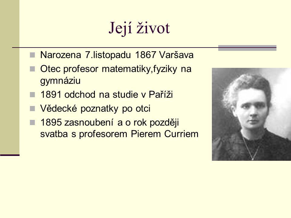 Profesorka v Sorbonně 1906 jmenovaná profesorkou na pařížské Sorbonně První žena v laboratoři Dvakrát laureát Nobelovy ceny a)1903 Nobelova cena za fyziku (zkoumání radiačních jevů) b)1911 Nobelova cena za chemii (objev radia a polonia)
