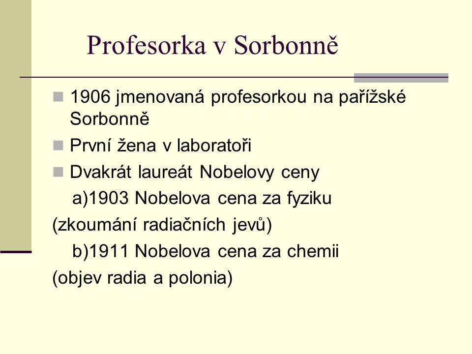 Profesorka v Sorbonně 1906 jmenovaná profesorkou na pařížské Sorbonně První žena v laboratoři Dvakrát laureát Nobelovy ceny a)1903 Nobelova cena za fy