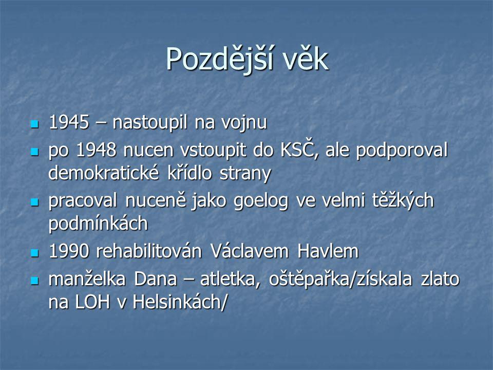 Pozdější věk 1945 – nastoupil na vojnu 1945 – nastoupil na vojnu po 1948 nucen vstoupit do KSČ, ale podporoval demokratické křídlo strany po 1948 nuce