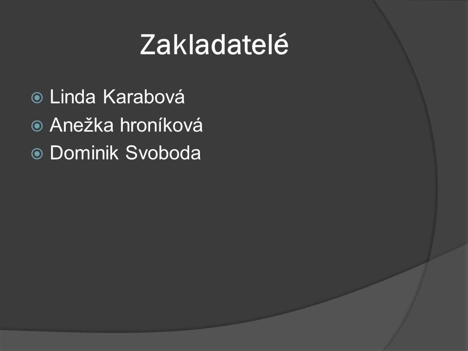 Zakladatelé  Linda Karabová  Anežka hroníková  Dominik Svoboda