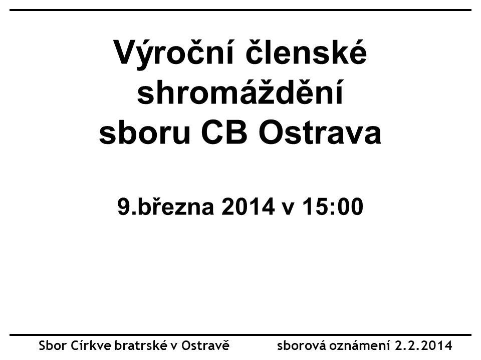 Výroční členské shromáždění sboru CB Ostrava 9.března 2014 v 15:00 Sbor Církve bratrské v Ostravě sborová oznámení 2.2.2014