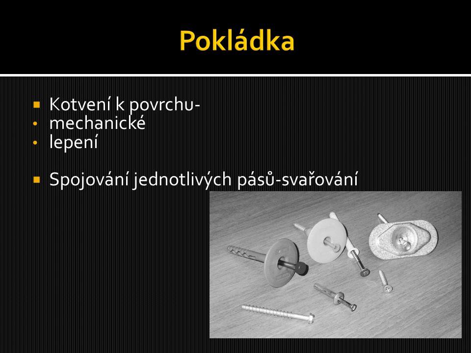  Kotvení k povrchu- mechanické lepení  Spojování jednotlivých pásů-svařování