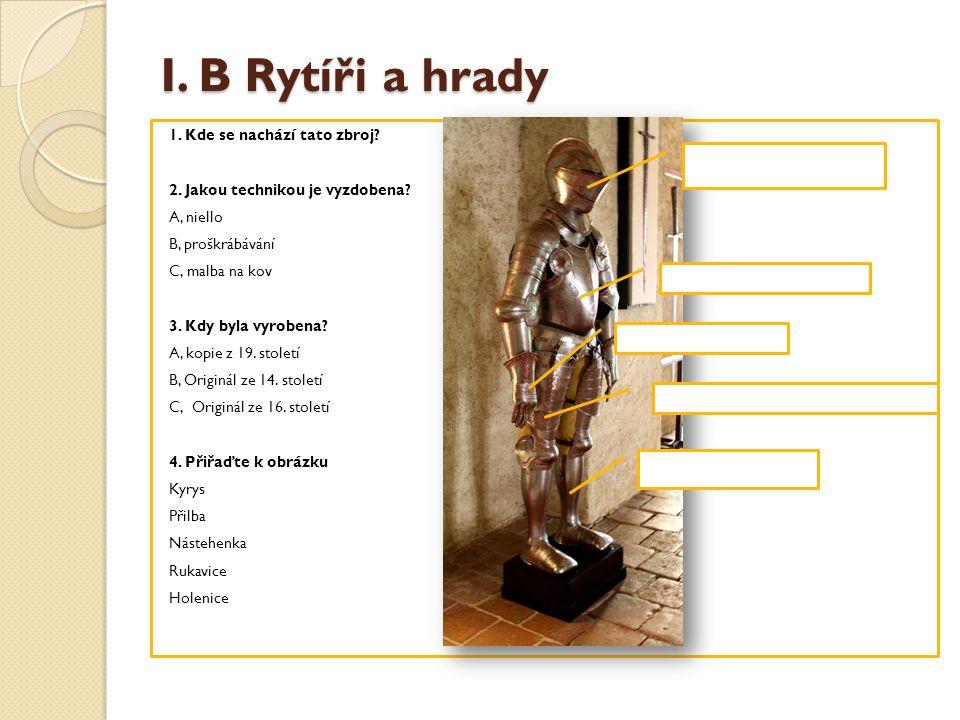 I.B Rytíři a hrady 1. Kde se nachází tato zbroj. 2.