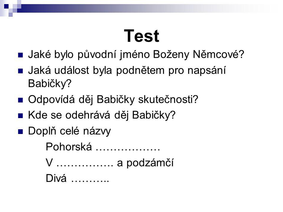 Test Jaké bylo původní jméno Boženy Němcové. Jaká událost byla podnětem pro napsání Babičky.