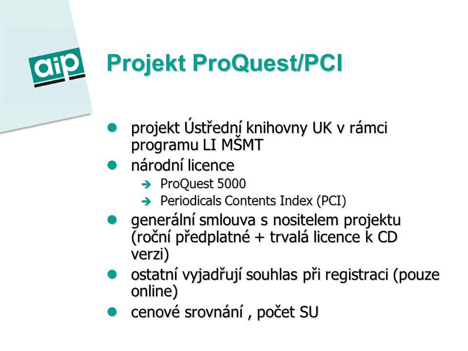 Projekt ProQuest/PCI projekt Ústřední knihovny UK v rámci programu LI MŠMT projekt Ústřední knihovny UK v rámci programu LI MŠMT národní licence národní licence  ProQuest 5000  Periodicals Contents Index (PCI) generální smlouva s nositelem projektu (roční předplatné + trvalá licence k CD verzi) generální smlouva s nositelem projektu (roční předplatné + trvalá licence k CD verzi) ostatní vyjadřují souhlas při registraci (pouze online) ostatní vyjadřují souhlas při registraci (pouze online) cenové srovnání, počet SU cenové srovnání, počet SU