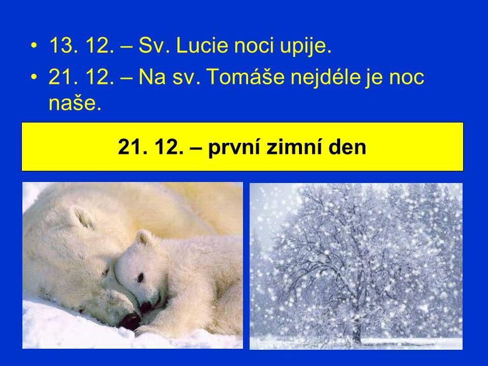 13. 12. – Sv. Lucie noci upije. 21. 12. – Na sv. Tomáše nejdéle je noc naše. 21. 12. – první zimní den