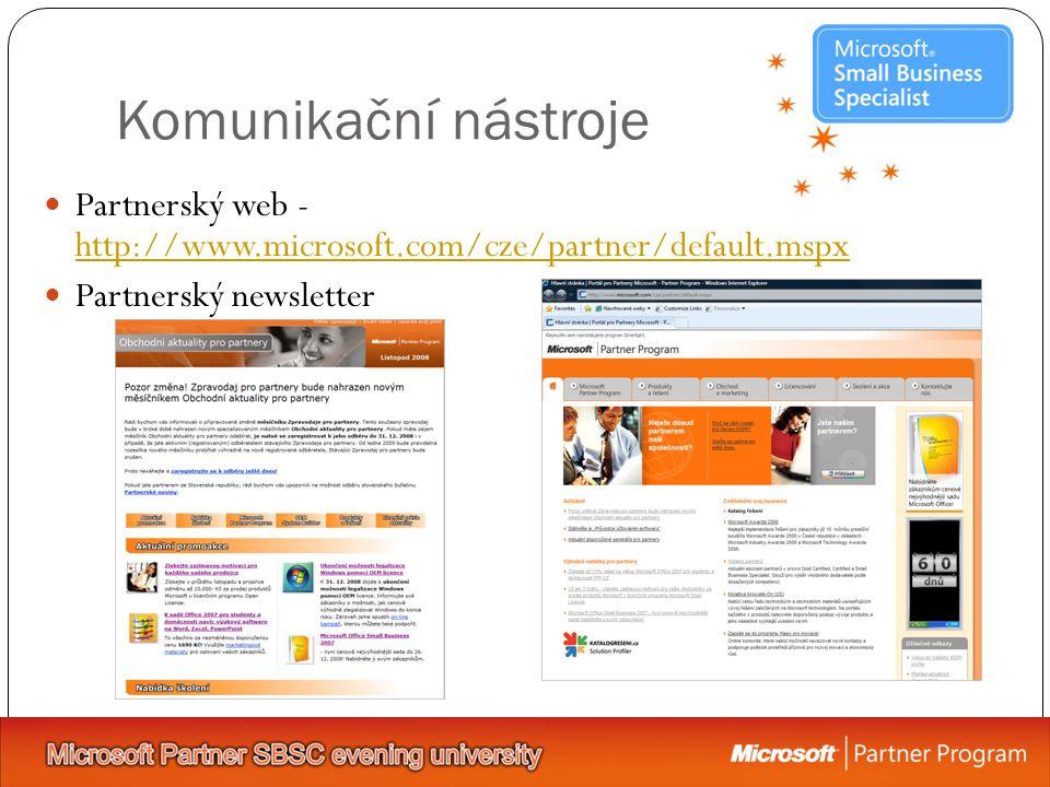 Komunikační nástroje Partnerský web - http://www.microsoft.com/cze/partner/default.mspx http://www.microsoft.com/cze/partner/default.mspx Partnerský newsletter