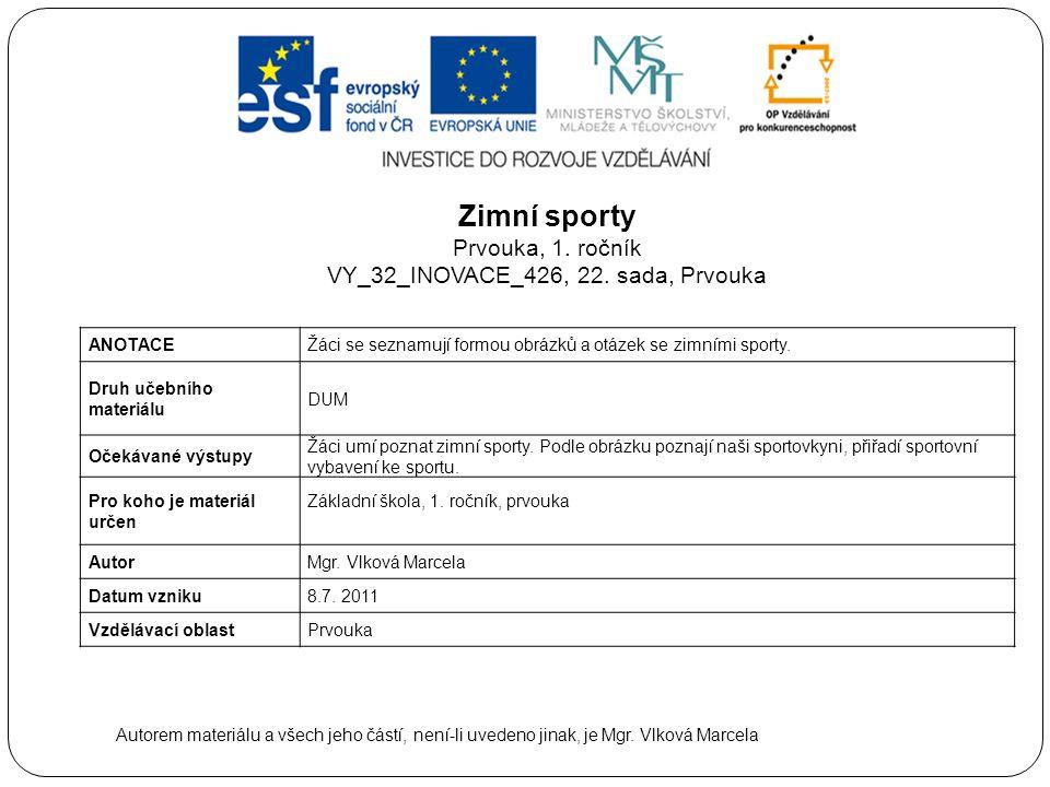 Zimní sporty Prvouka, 1. ročník VY_32_INOVACE_426, 22. sada, Prvouka ANOTACEŽáci se seznamují formou obrázků a otázek se zimními sporty. Druh učebního