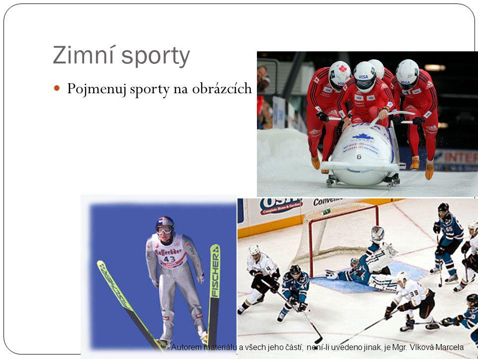 Zimní sporty Pojmenuj sporty na obrázcích Autorem materiálu a všech jeho částí, není-li uvedeno jinak, je Mgr. Vlková Marcela
