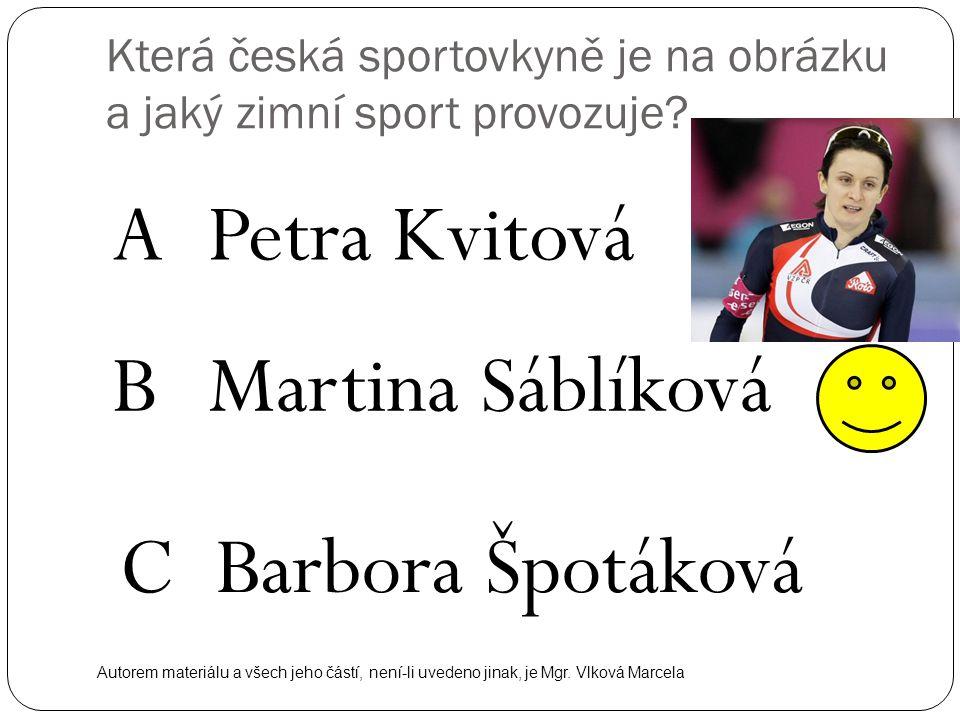 Která česká sportovkyně je na obrázku a jaký zimní sport provozuje? APetra Kvitová BMartina Sáblíková CBarbora Špotáková Autorem materiálu a všech jeh