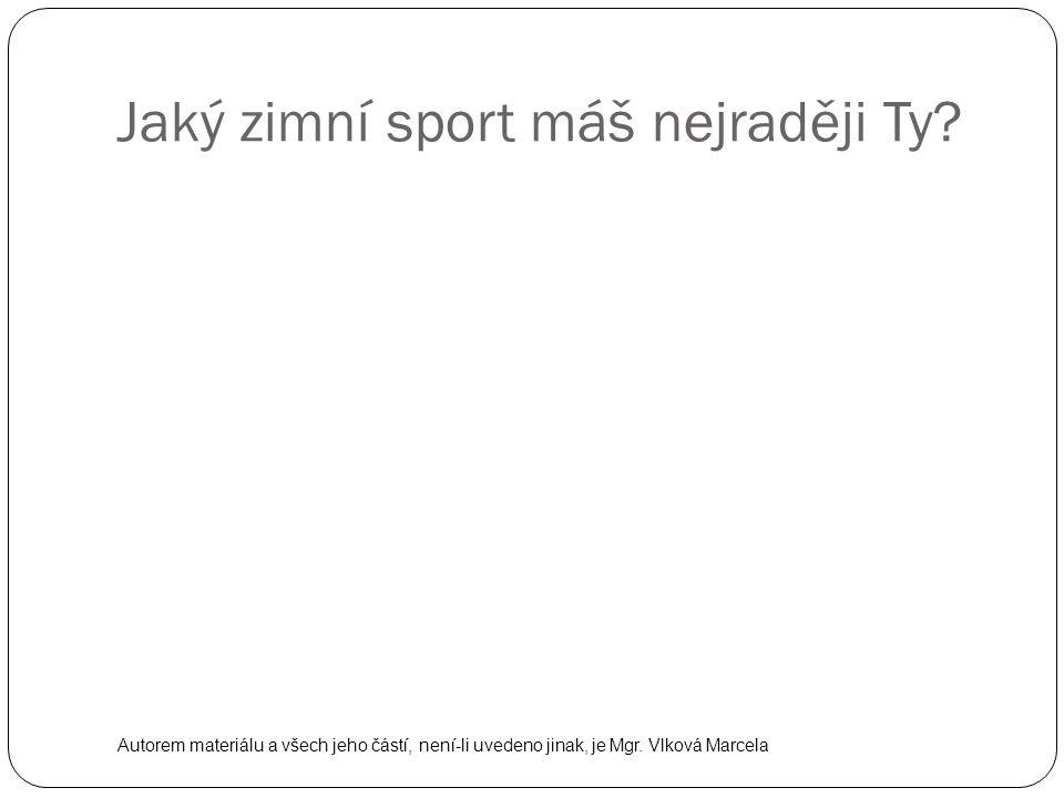 Jaký zimní sport máš nejraději Ty? Autorem materiálu a všech jeho částí, není-li uvedeno jinak, je Mgr. Vlková Marcela