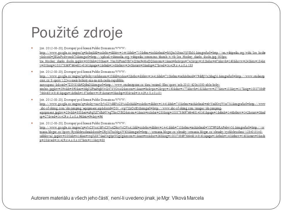 Použité zdroje [cit. 2012-08-20]. Dostupný pod licencí Public Domain na WWW: http://www.google.cz/imgres?q=hokej&hl=cs&tbo=d&biw=1441&bih=710&tbm=isch