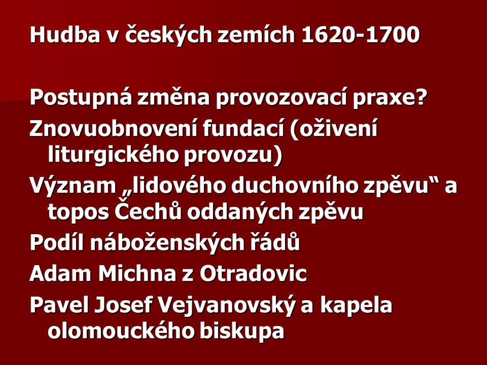 """Hudba v českých zemích 1620-1700 Postupná změna provozovací praxe? Znovuobnovení fundací (oživení liturgického provozu) Význam """"lidového duchovního zp"""