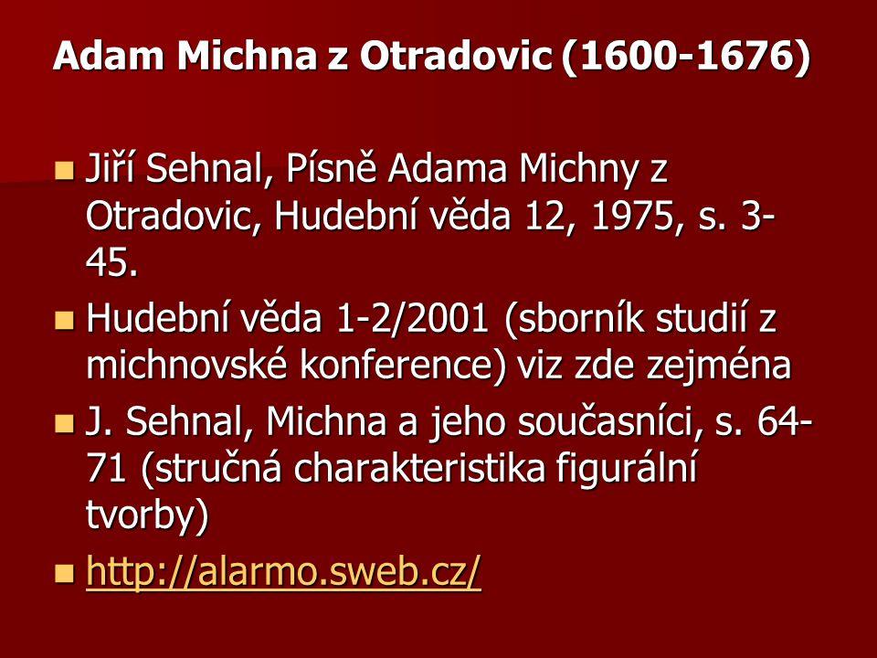 Adam Michna z Otradovic (1600-1676) Jiří Sehnal, Písně Adama Michny z Otradovic, Hudební věda 12, 1975, s. 3- 45. Jiří Sehnal, Písně Adama Michny z Ot