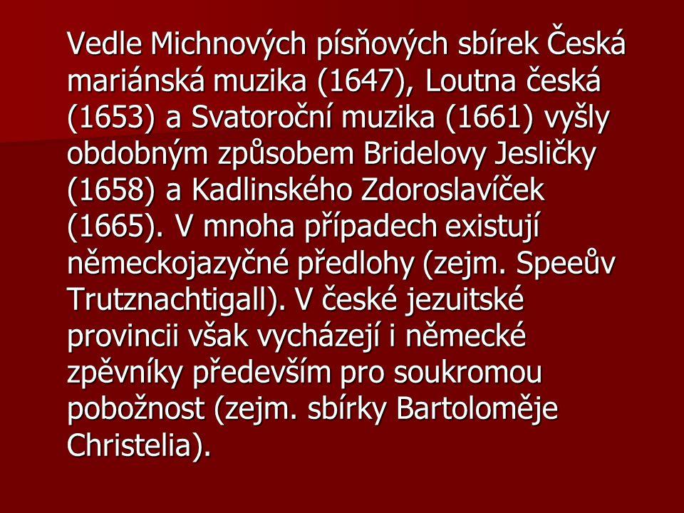 Vedle Michnových písňových sbírek Česká mariánská muzika (1647), Loutna česká (1653) a Svatoroční muzika (1661) vyšly obdobným způsobem Bridelovy Jesl