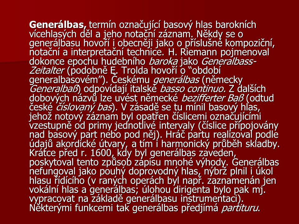 Generálbas, termín označující basový hlas barokních vícehlasých děl a jeho notační záznam. Někdy se o generálbasu hovoří i obecněji jako o příslušné k