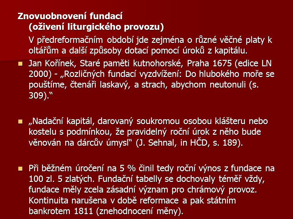 Znovuobnovení fundací (oživení liturgického provozu) V předreformačním období jde zejména o různé věčné platy k oltářům a další způsoby dotací pomocí