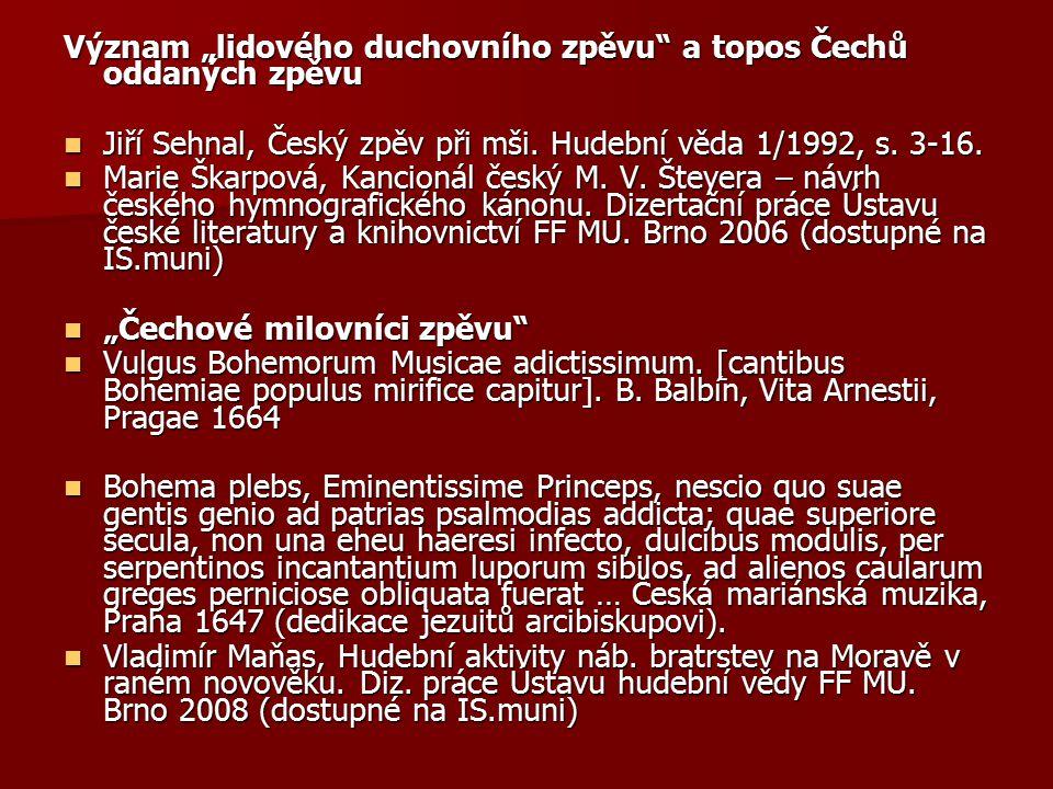 """Význam """"lidového duchovního zpěvu"""" a topos Čechů oddaných zpěvu Jiří Sehnal, Český zpěv při mši. Hudební věda 1/1992, s. 3-16. Jiří Sehnal, Český zpěv"""