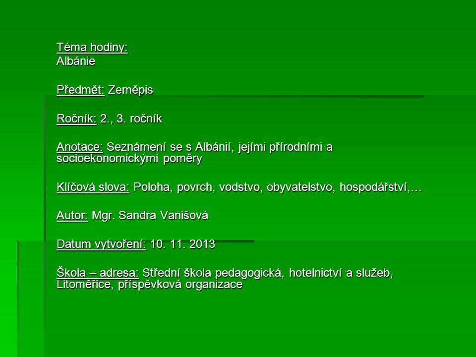 Téma hodiny: Albánie Předmět: Zeměpis Ročník: 2., 3. ročník Anotace: Seznámení se s Albánií, jejími přírodními a socioekonomickými poměry Klíčová slov