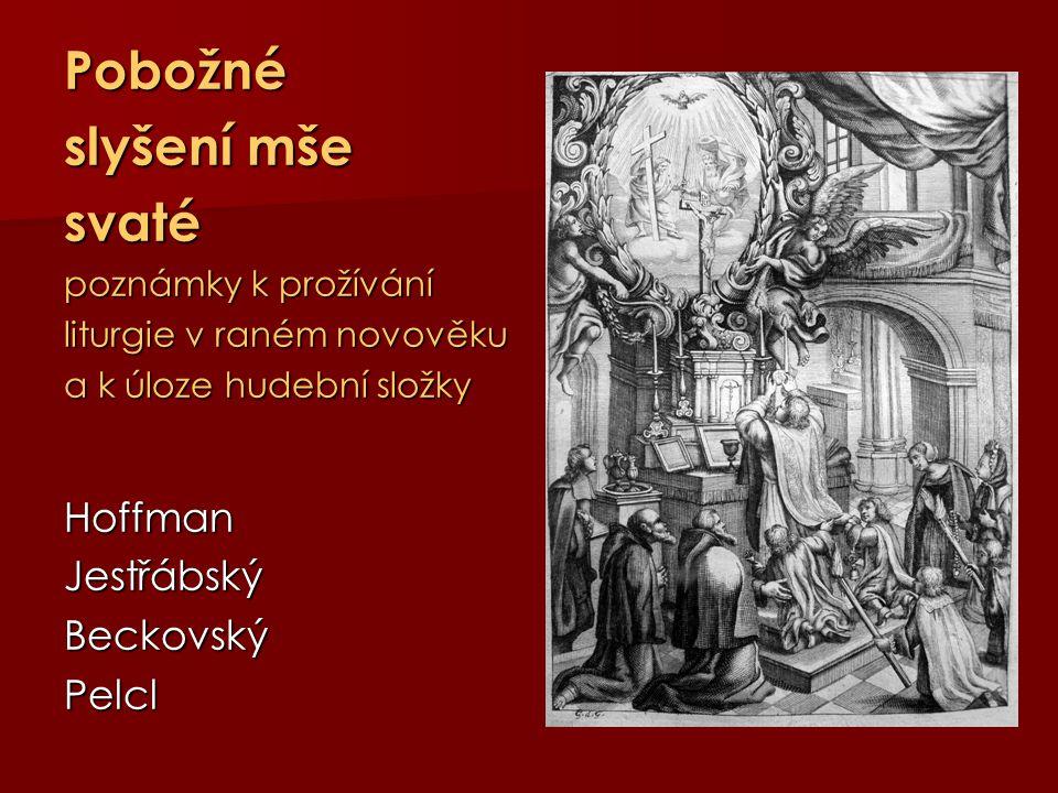 Pobožné slyšení mše svaté poznámky k prožívání liturgie v raném novověku a k úloze hudební složky HoffmanJestřábskýBeckovskýPelcl