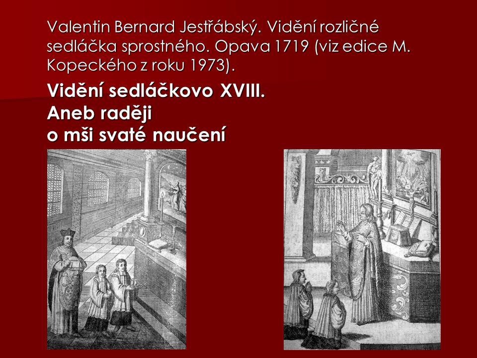 Valentin Bernard Jestřábský. Vidění rozličné sedláčka sprostného. Opava 1719 (viz edice M. Kopeckého z roku 1973). Valentin Bernard Jestřábský. Vidění