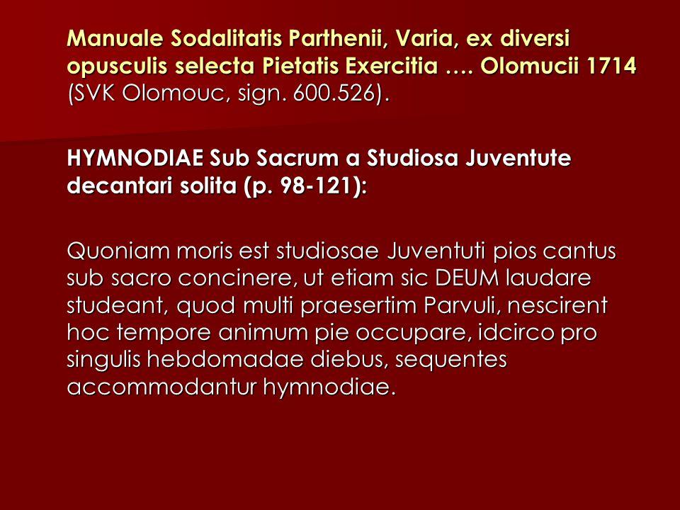 Manuale Sodalitatis Parthenii, Varia, ex diversi opusculis selecta Pietatis Exercitia …. Olomucii 1714 (SVK Olomouc, sign. 600.526). HYMNODIAE Sub Sac